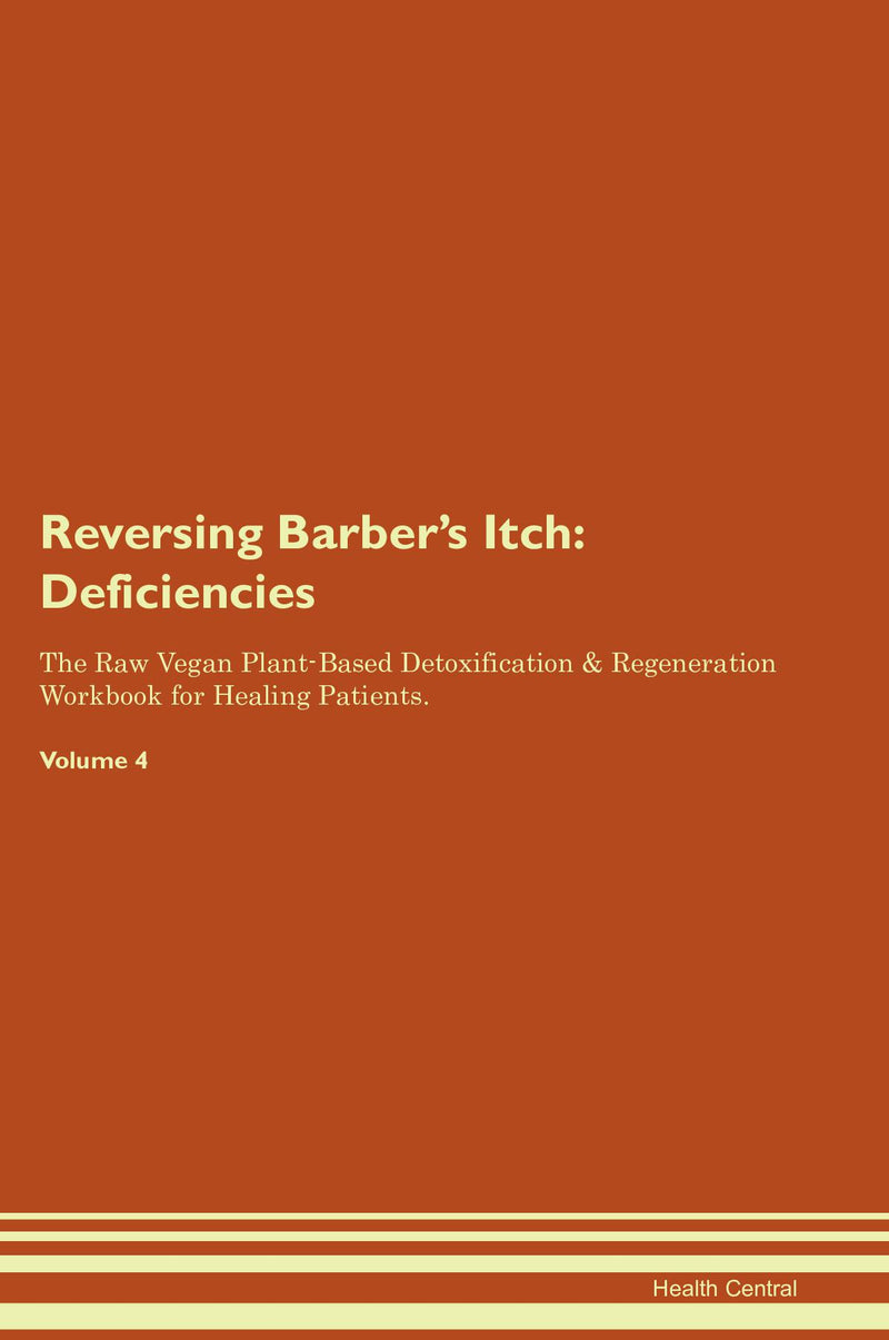 Reversing Barber's Itch: Deficiencies The Raw Vegan Plant-Based Detoxification & Regeneration Workbook for Healing Patients. Volume 4