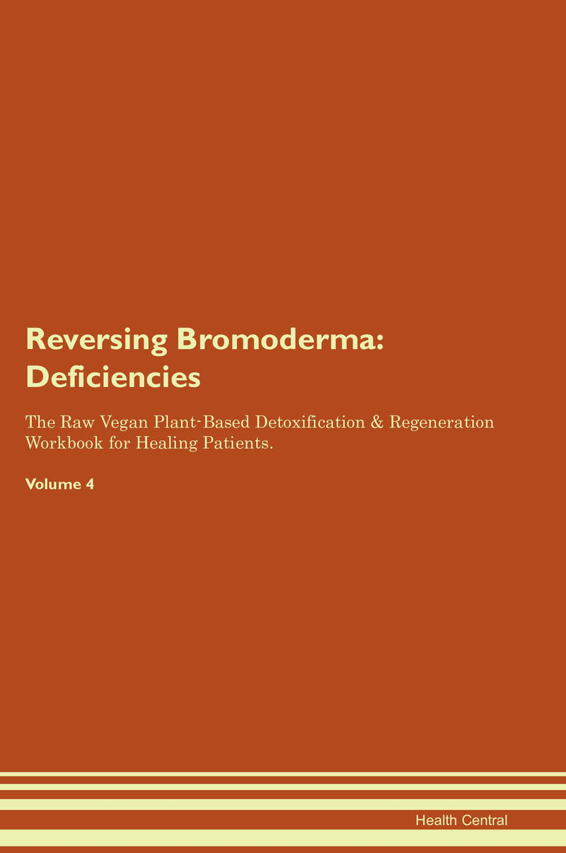 Reversing Bromoderma: Deficiencies The Raw Vegan Plant-Based Detoxification & Regeneration Workbook for Healing Patients. Volume 4
