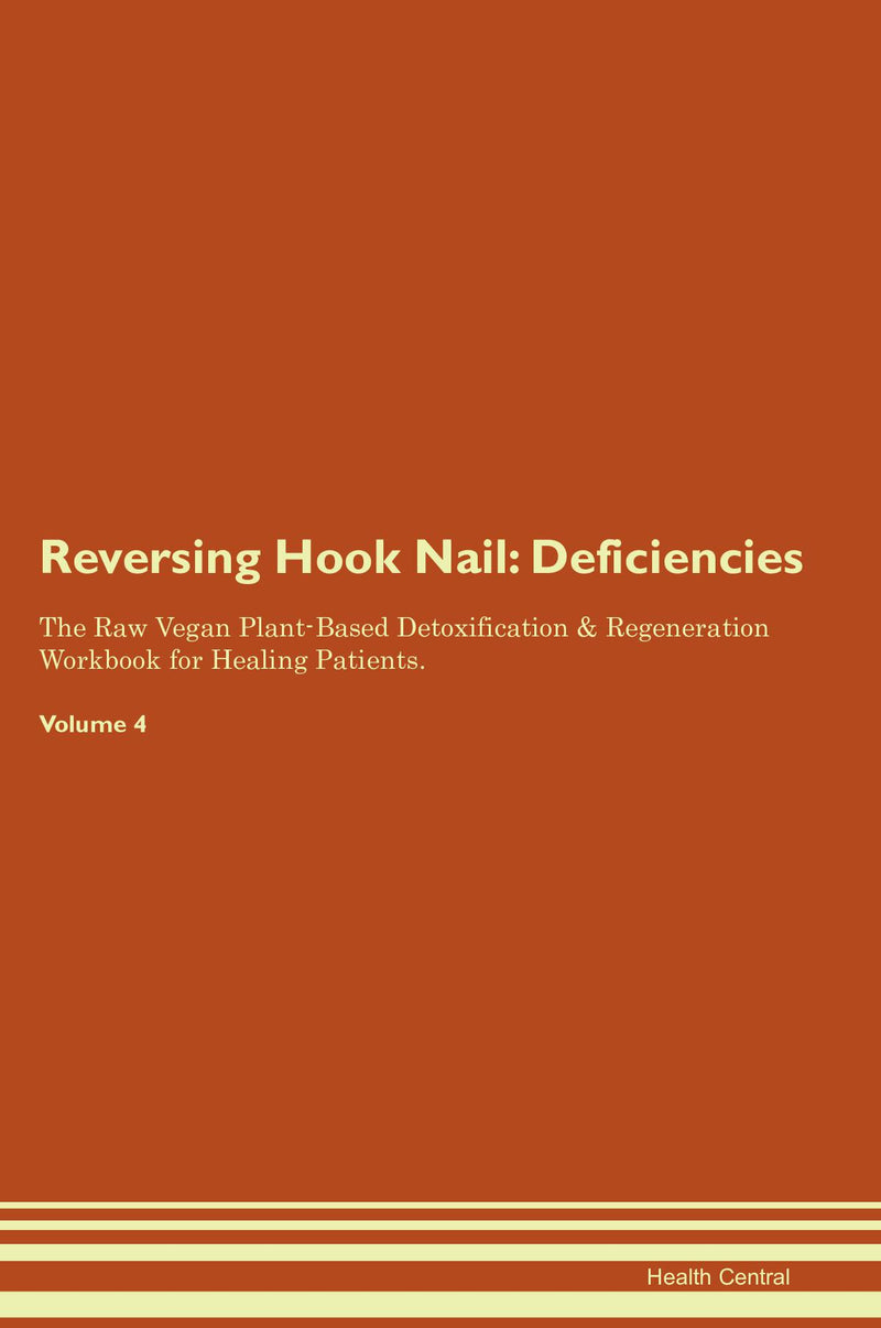 Reversing Hook Nail: Deficiencies The Raw Vegan Plant-Based Detoxification & Regeneration Workbook for Healing Patients. Volume 4