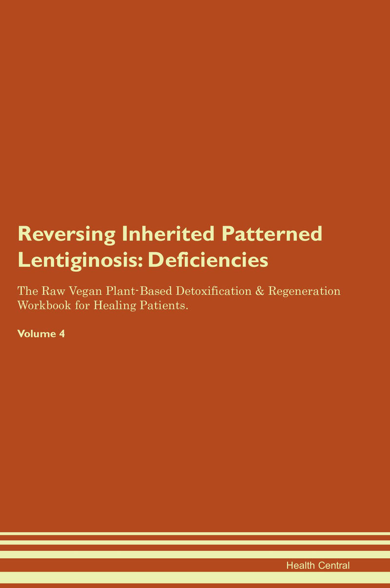 Reversing Inherited Patterned Lentiginosis: Deficiencies The Raw Vegan Plant-Based Detoxification & Regeneration Workbook for Healing Patients. Volume 4