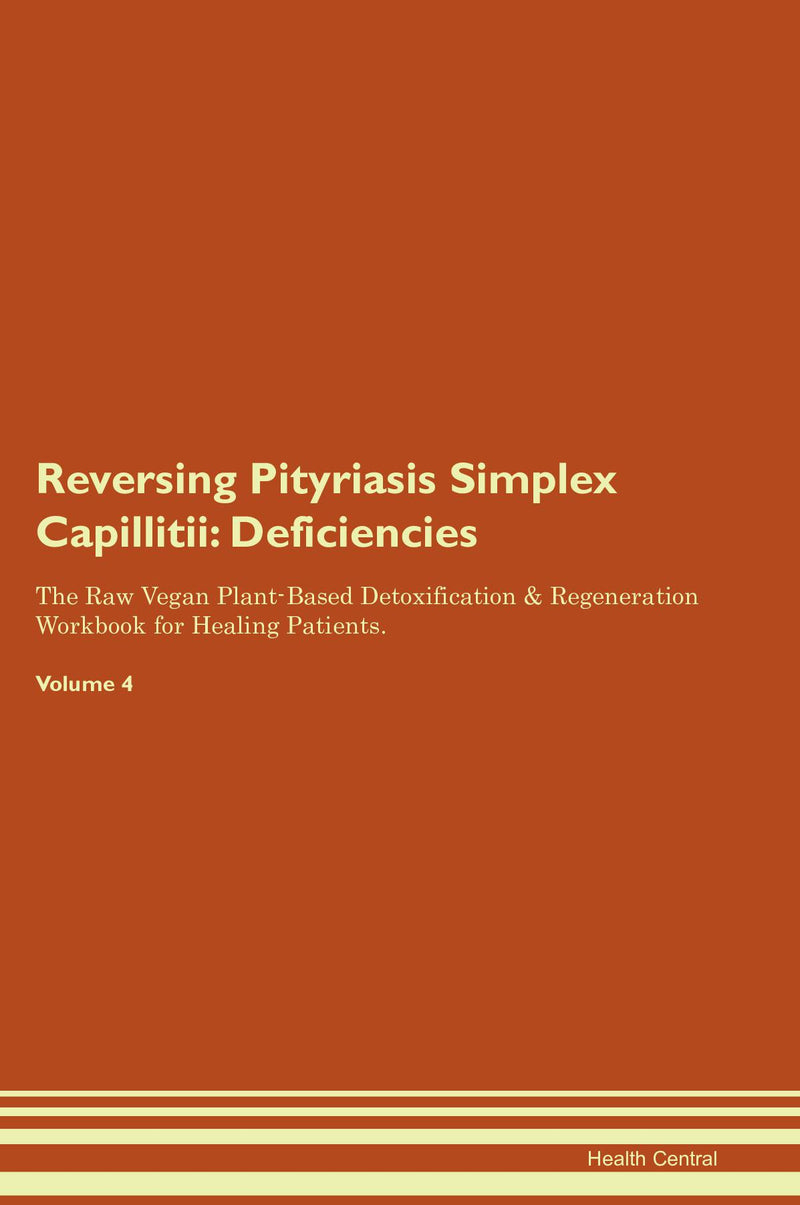 Reversing Pityriasis Simplex Capillitii: Deficiencies The Raw Vegan Plant-Based Detoxification & Regeneration Workbook for Healing Patients. Volume 4