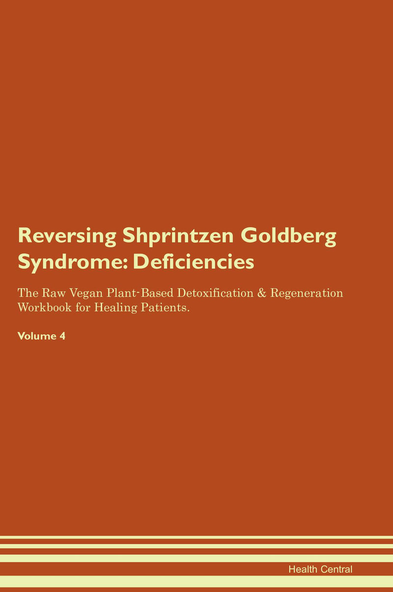 Reversing Shprintzen Goldberg Syndrome: Deficiencies The Raw Vegan Plant-Based Detoxification & Regeneration Workbook for Healing Patients. Volume 4