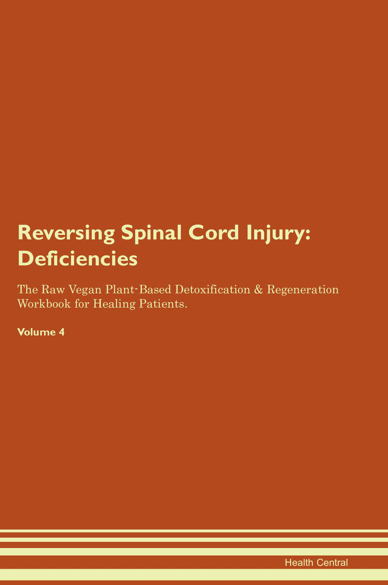 Reversing Spinal Cord Injury: Deficiencies The Raw Vegan Plant-Based Detoxification & Regeneration Workbook for Healing Patients. Volume 4