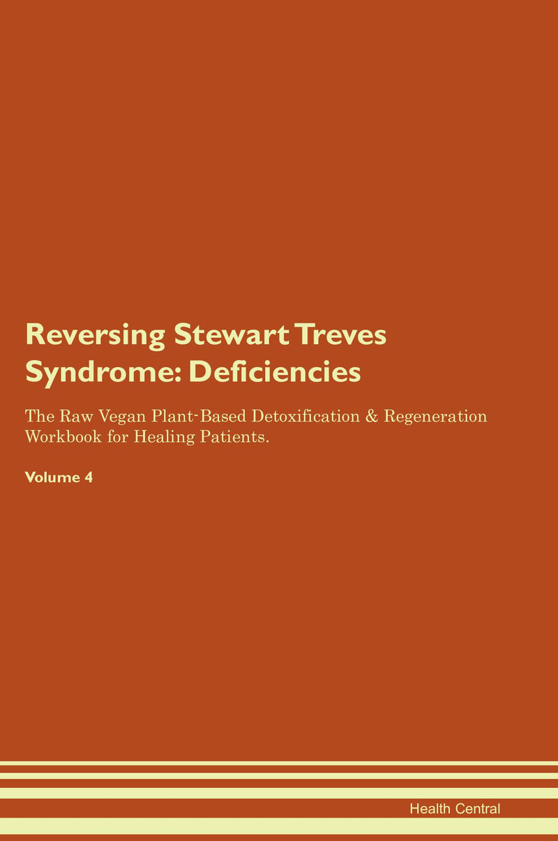 Reversing Stewart Treves Syndrome: Deficiencies The Raw Vegan Plant-Based Detoxification & Regeneration Workbook for Healing Patients. Volume 4