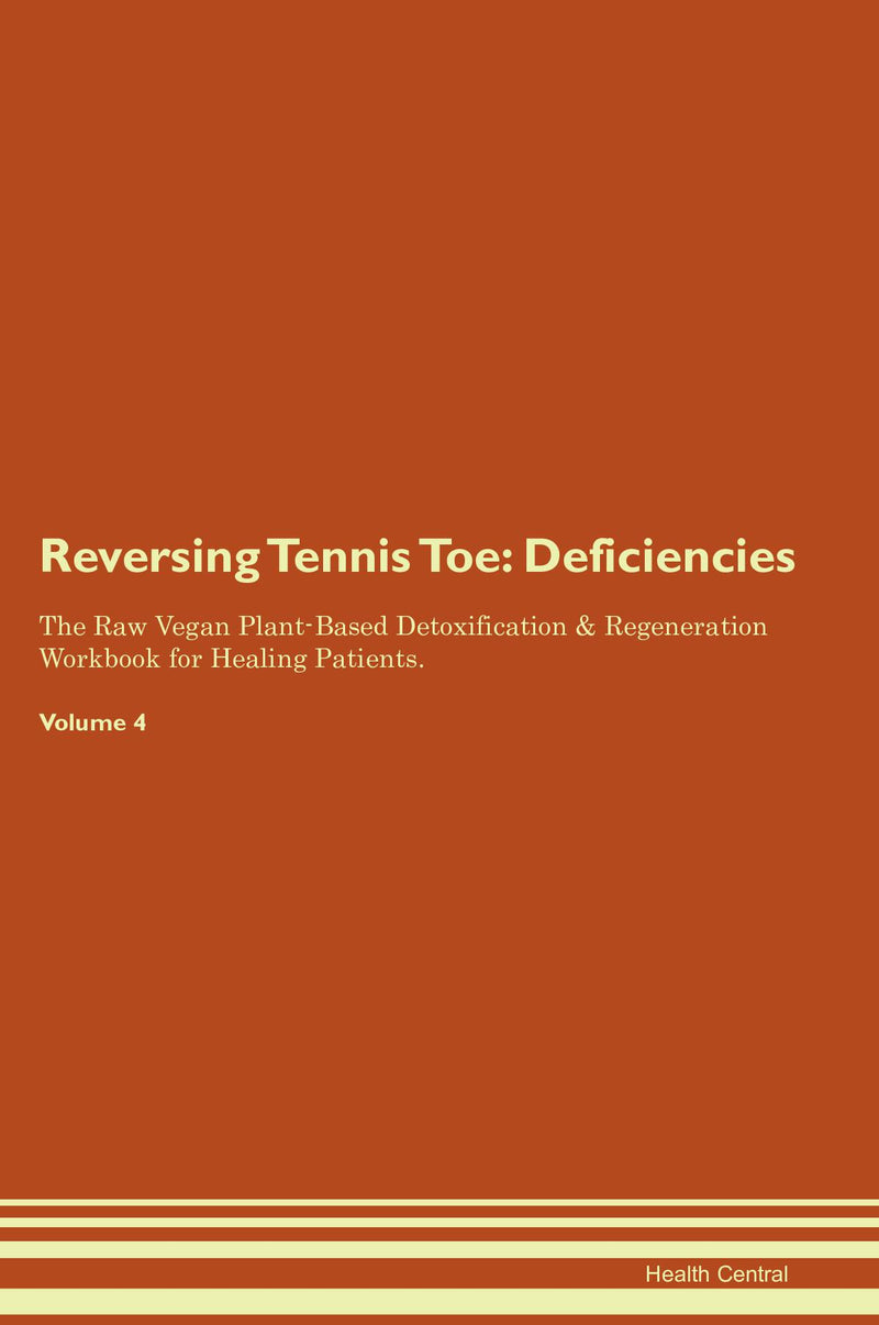 Reversing Tennis Toe: Deficiencies The Raw Vegan Plant-Based Detoxification & Regeneration Workbook for Healing Patients. Volume 4