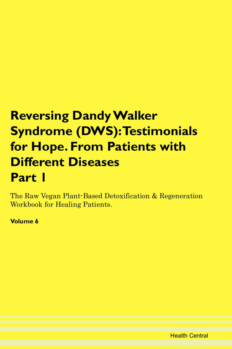 Reversing Dandy Walker Syndrome (DWS): Testimonials for Hope. From Patients with Different Diseases Part 1 The Raw Vegan Plant-Based Detoxification & Regeneration Workbook for Healing Patients. Volume 6