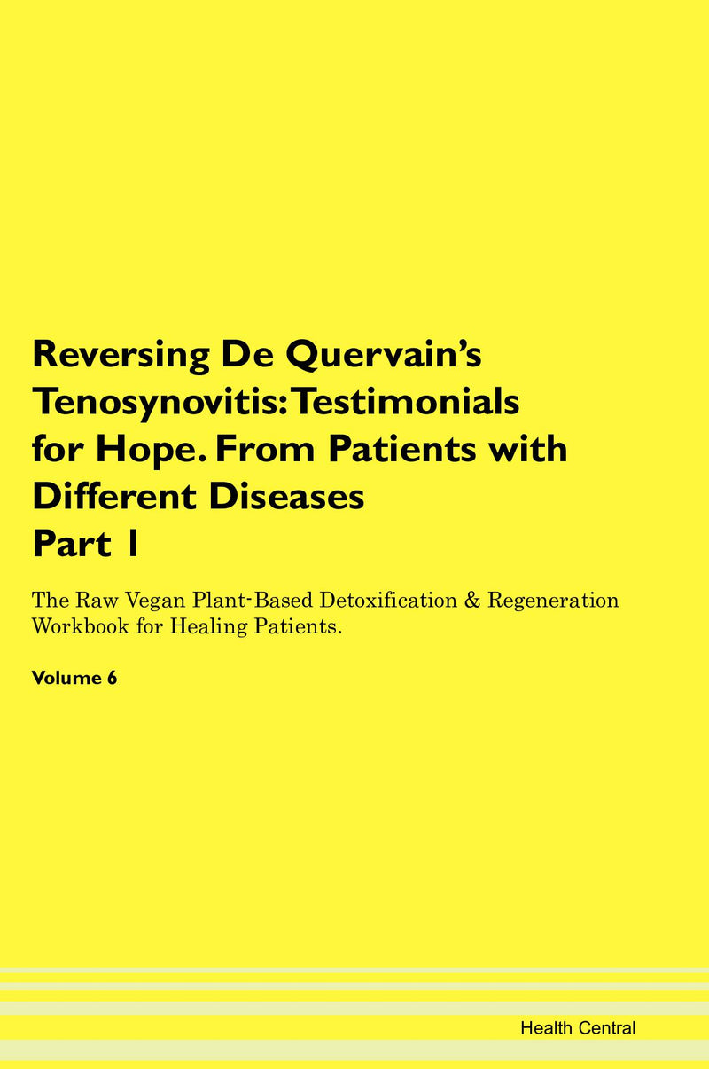 Reversing De Quervain's Tenosynovitis: Testimonials for Hope. From Patients with Different Diseases Part 1 The Raw Vegan Plant-Based Detoxification & Regeneration Workbook for Healing Patients. Volume 6