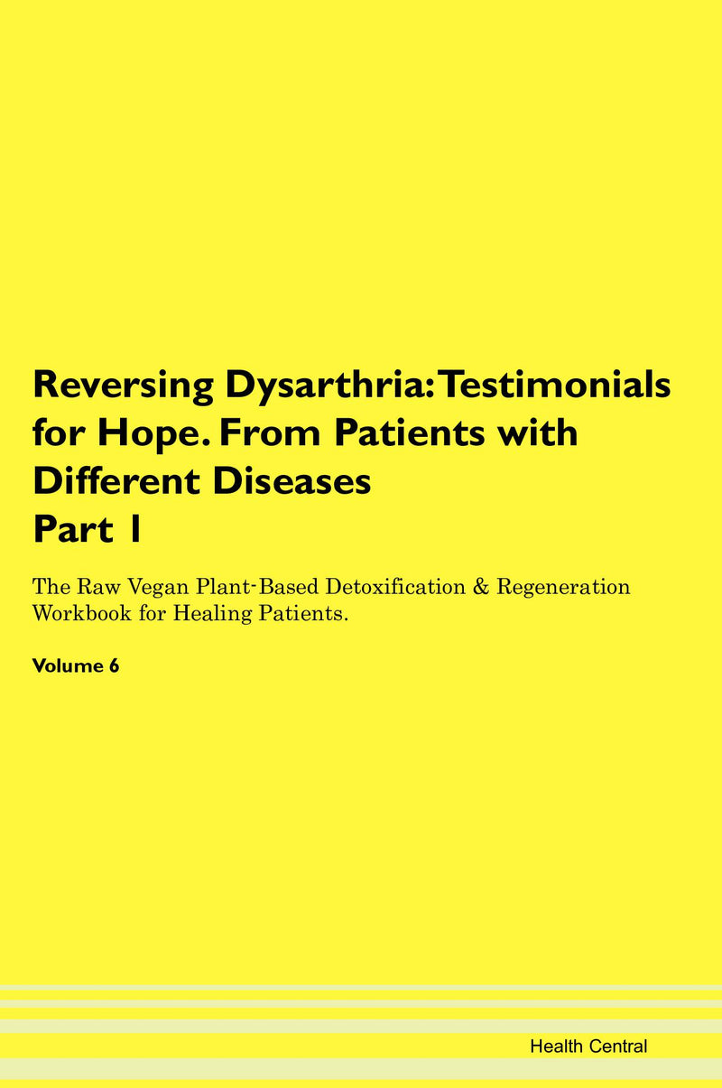 Reversing Dysarthria: Testimonials for Hope. From Patients with Different Diseases Part 1 The Raw Vegan Plant-Based Detoxification & Regeneration Workbook for Healing Patients. Volume 6