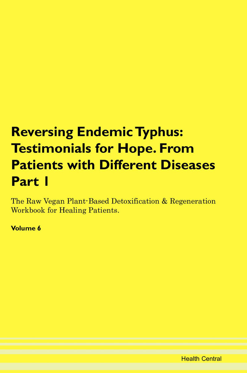 Reversing Endemic Typhus: Testimonials for Hope. From Patients with Different Diseases Part 1 The Raw Vegan Plant-Based Detoxification & Regeneration Workbook for Healing Patients. Volume 6