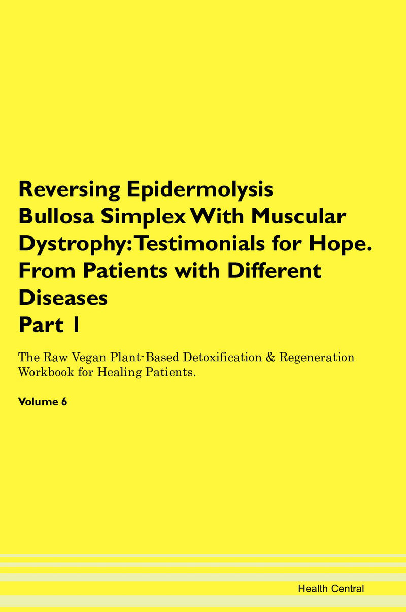 Reversing Epidermolysis Bullosa Simplex With Muscular Dystrophy: Testimonials for Hope. From Patients with Different Diseases Part 1 The Raw Vegan Plant-Based Detoxification & Regeneration Workbook for Healing Patients. Volume 6