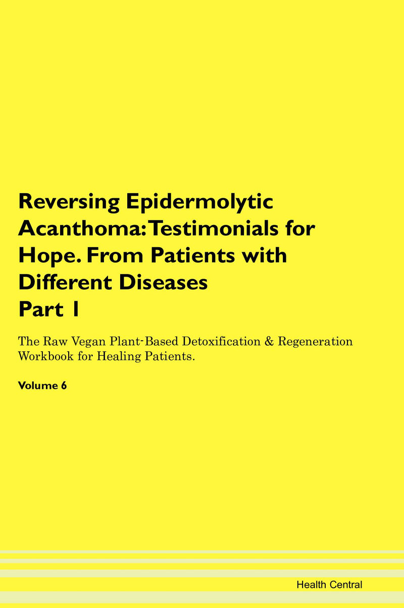 Reversing Epidermolytic Acanthoma: Testimonials for Hope. From Patients with Different Diseases Part 1 The Raw Vegan Plant-Based Detoxification & Regeneration Workbook for Healing Patients. Volume 6