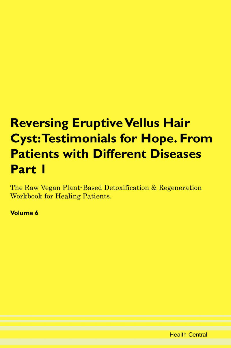 Reversing Eruptive Vellus Hair Cyst: Testimonials for Hope. From Patients with Different Diseases Part 1 The Raw Vegan Plant-Based Detoxification & Regeneration Workbook for Healing Patients. Volume 6