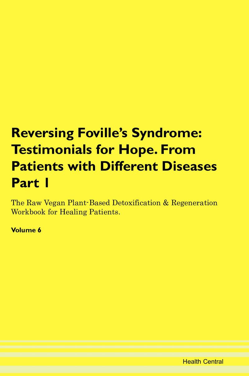 Reversing Foville's Syndrome: Testimonials for Hope. From Patients with Different Diseases Part 1 The Raw Vegan Plant-Based Detoxification & Regeneration Workbook for Healing Patients. Volume 6
