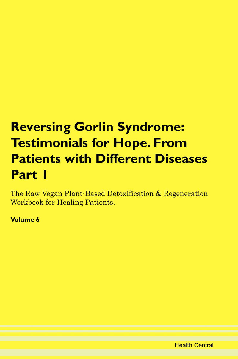 Reversing Gorlin Syndrome: Testimonials for Hope. From Patients with Different Diseases Part 1 The Raw Vegan Plant-Based Detoxification & Regeneration Workbook for Healing Patients. Volume 6