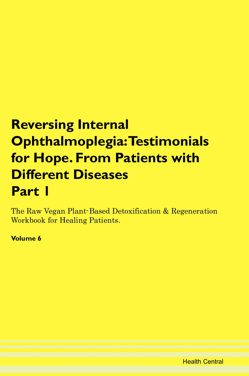 Reversing Internal Ophthalmoplegia: Testimonials for Hope. From Patients with Different Diseases Part 1 The Raw Vegan Plant-Based Detoxification & Regeneration Workbook for Healing Patients. Volume 6