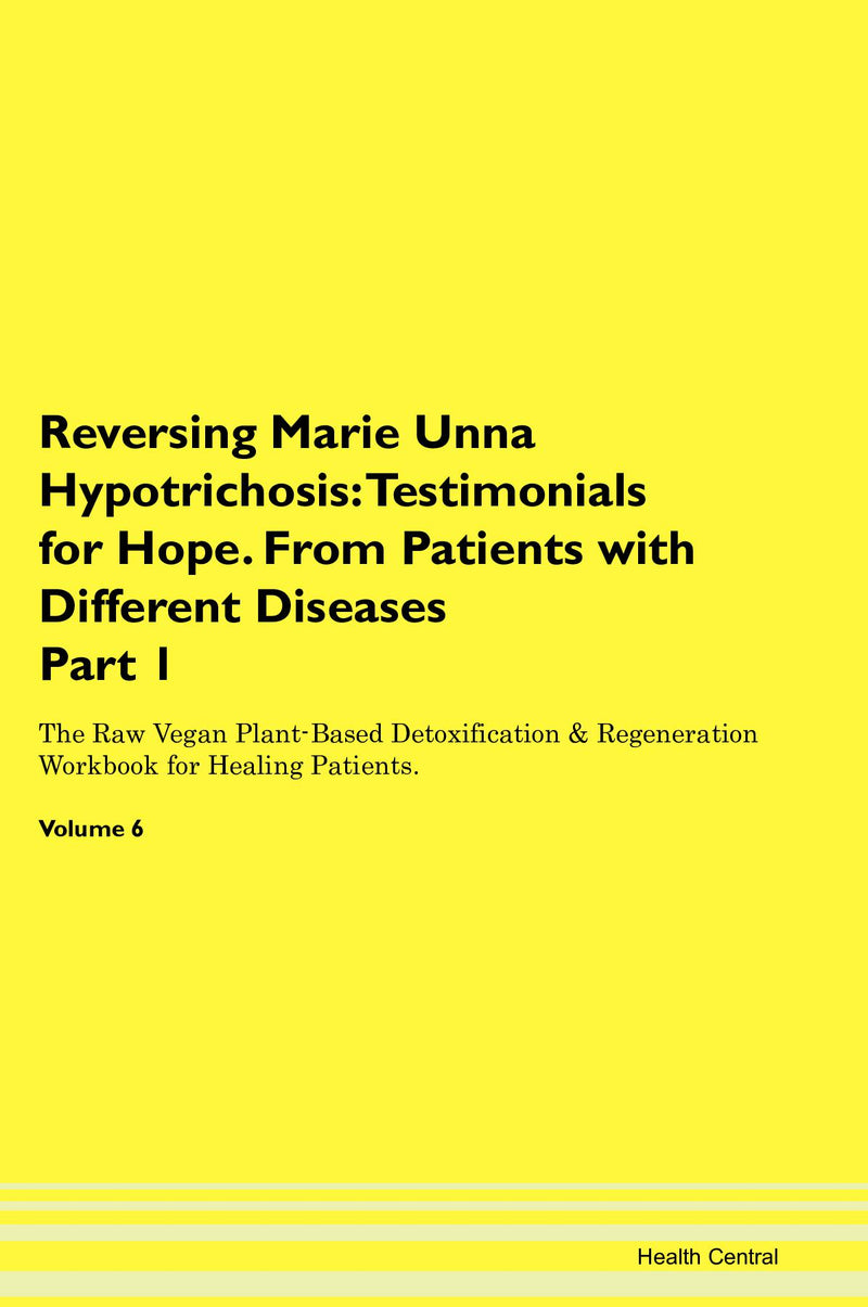 Reversing Marie Unna Hypotrichosis: Testimonials for Hope. From Patients with Different Diseases Part 1 The Raw Vegan Plant-Based Detoxification & Regeneration Workbook for Healing Patients. Volume 6