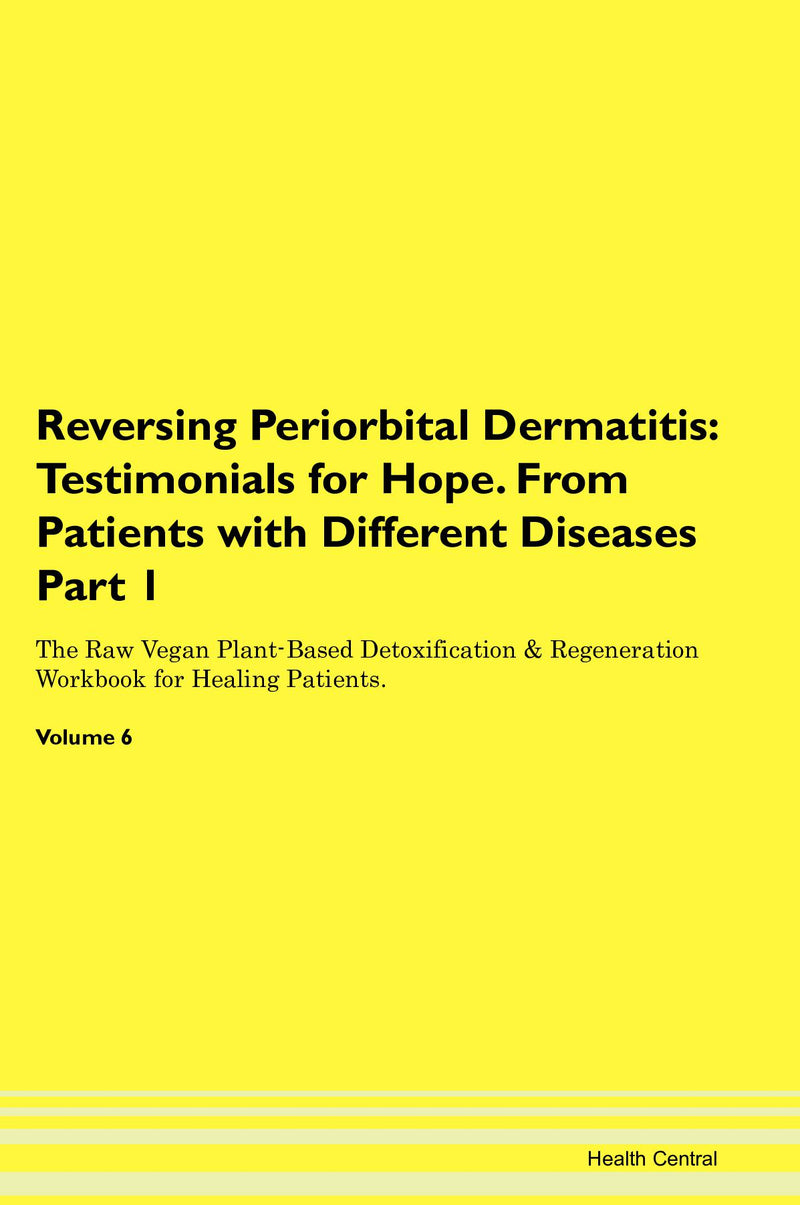 Reversing Periorbital Dermatitis: Testimonials for Hope. From Patients with Different Diseases Part 1 The Raw Vegan Plant-Based Detoxification & Regeneration Workbook for Healing Patients. Volume 6
