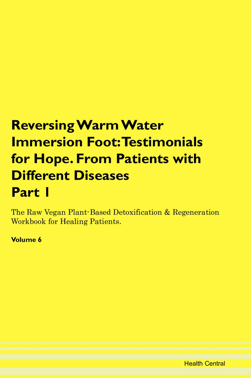 Reversing Warm Water Immersion Foot: Testimonials for Hope. From Patients with Different Diseases Part 1 The Raw Vegan Plant-Based Detoxification & Regeneration Workbook for Healing Patients. Volume 6
