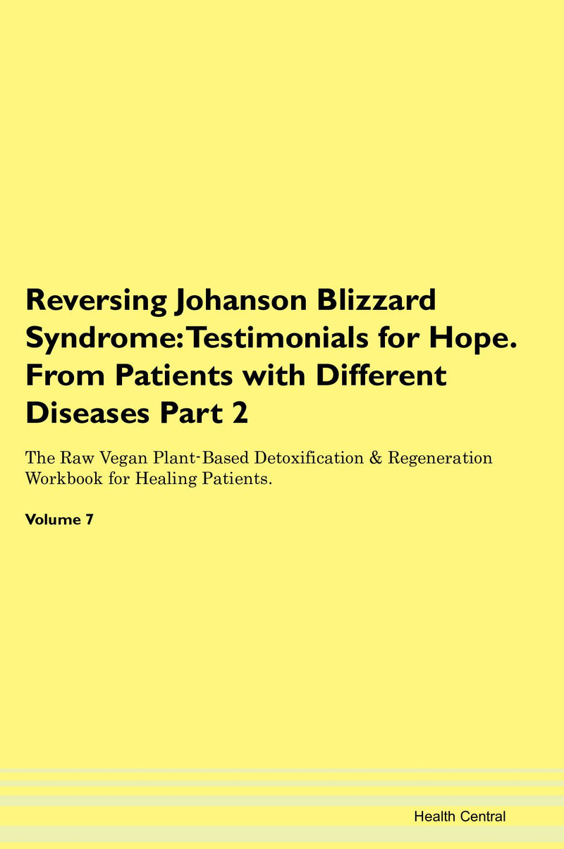 Reversing Johanson Blizzard Syndrome: Testimonials for Hope. From Patients with Different Diseases Part 2 The Raw Vegan Plant-Based Detoxification & Regeneration Workbook for Healing Patients. Volume 7
