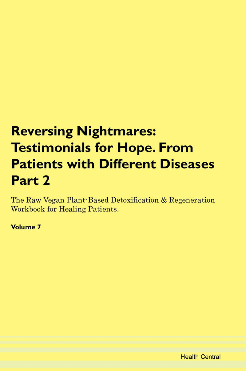 Reversing Nightmares: Testimonials for Hope. From Patients with Different Diseases Part 2 The Raw Vegan Plant-Based Detoxification & Regeneration Workbook for Healing Patients. Volume 7