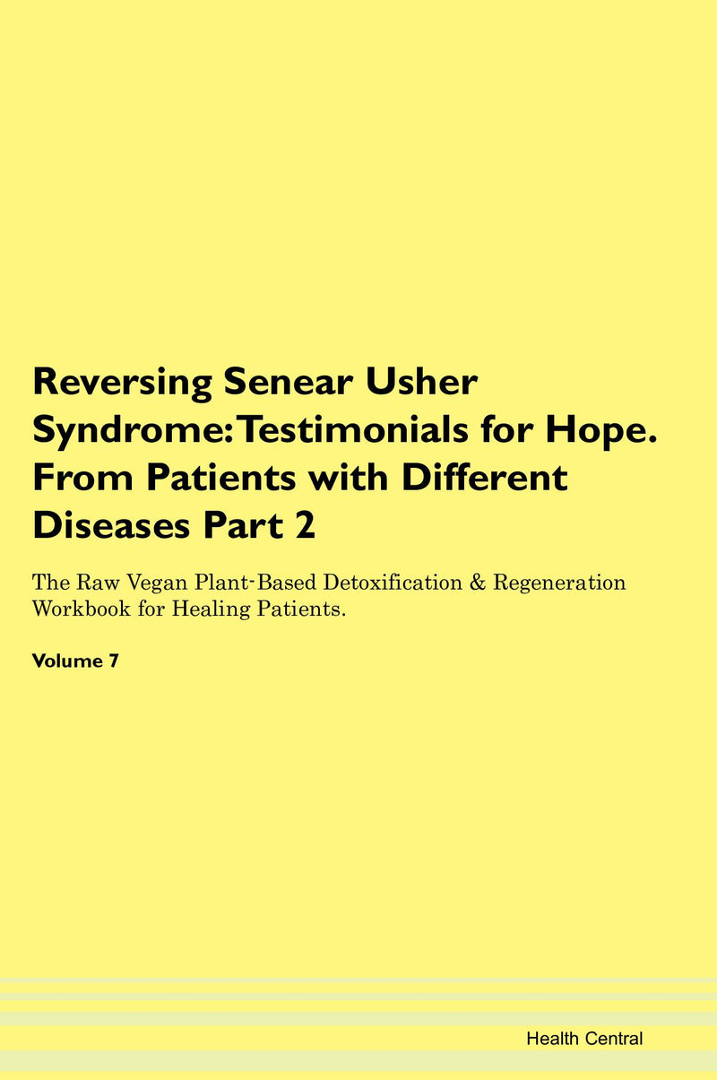 Reversing Senear Usher Syndrome: Testimonials for Hope. From Patients with Different Diseases Part 2 The Raw Vegan Plant-Based Detoxification & Regeneration Workbook for Healing Patients. Volume 7