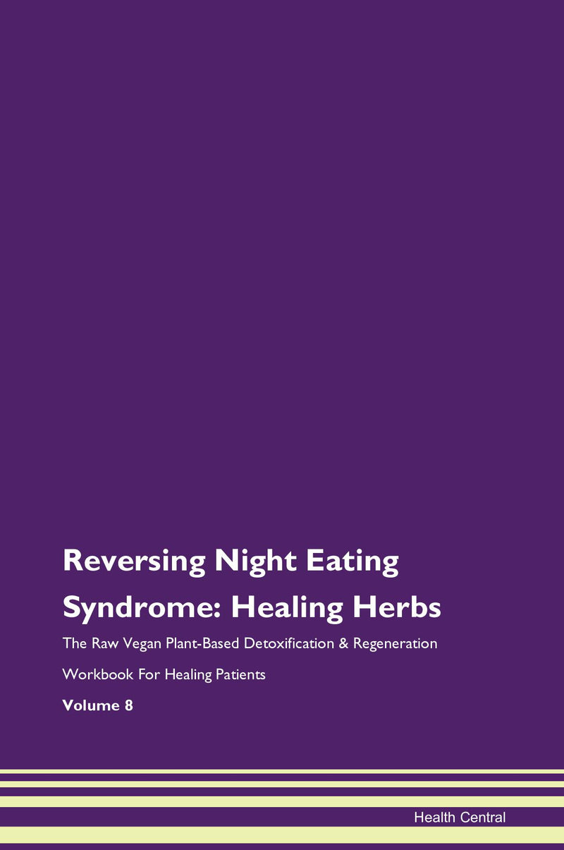 Reversing Night Eating Syndrome: Healing Herbs The Raw Vegan Plant-Based Detoxification & Regeneration Workbook for Healing Patients. Volume 8
