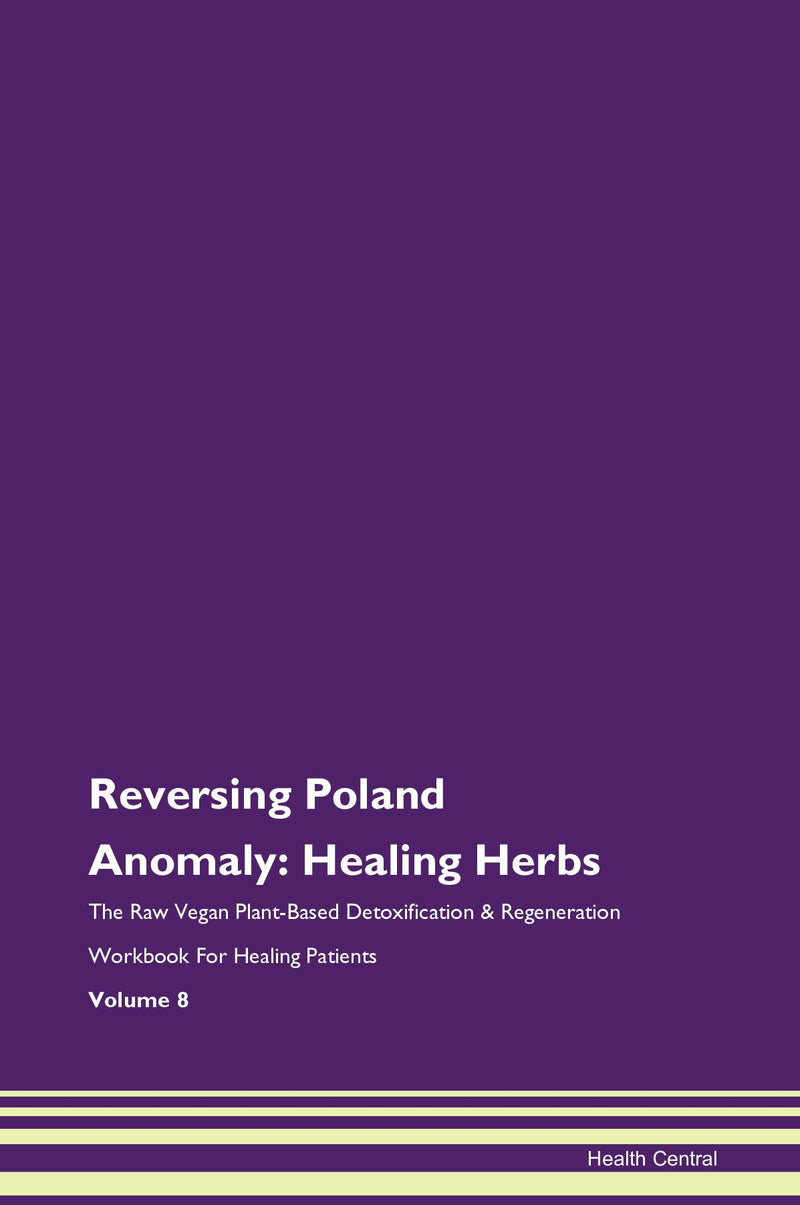Reversing Poland Anomaly: Healing Herbs The Raw Vegan Plant-Based Detoxification & Regeneration Workbook for Healing Patients. Volume 8