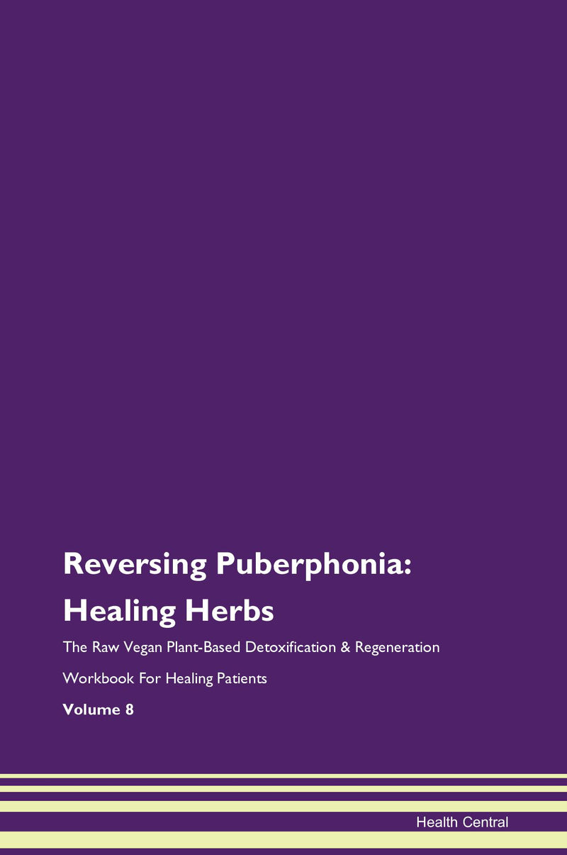 Reversing Puberphonia: Healing Herbs The Raw Vegan Plant-Based Detoxification & Regeneration Workbook for Healing Patients. Volume 8