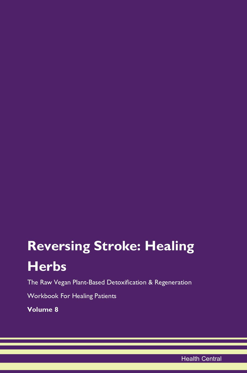 Reversing Stroke: Healing Herbs The Raw Vegan Plant-Based Detoxification & Regeneration Workbook for Healing Patients. Volume 8