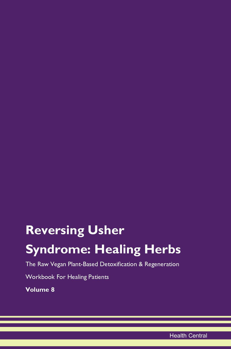 Reversing Usher Syndrome: Healing Herbs The Raw Vegan Plant-Based Detoxification & Regeneration Workbook for Healing Patients. Volume 8