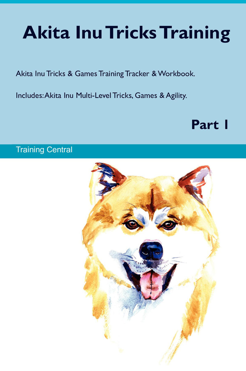 Akita Inu Tricks Training Akita Inu Tricks & Games Training Tracker & Workbook.  Includes: Akita Inu Multi-Level Tricks, Games & Agility. Part 1