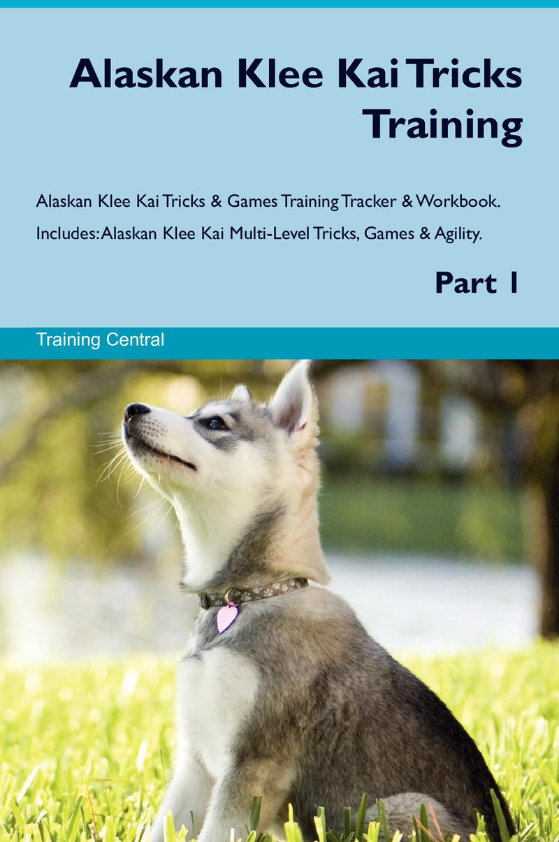 Alaskan Klee Kai Tricks Training Alaskan Klee Kai Tricks & Games Training Tracker & Workbook.  Includes: Alaskan Klee Kai Multi-Level Tricks, Games & Agility. Part 1