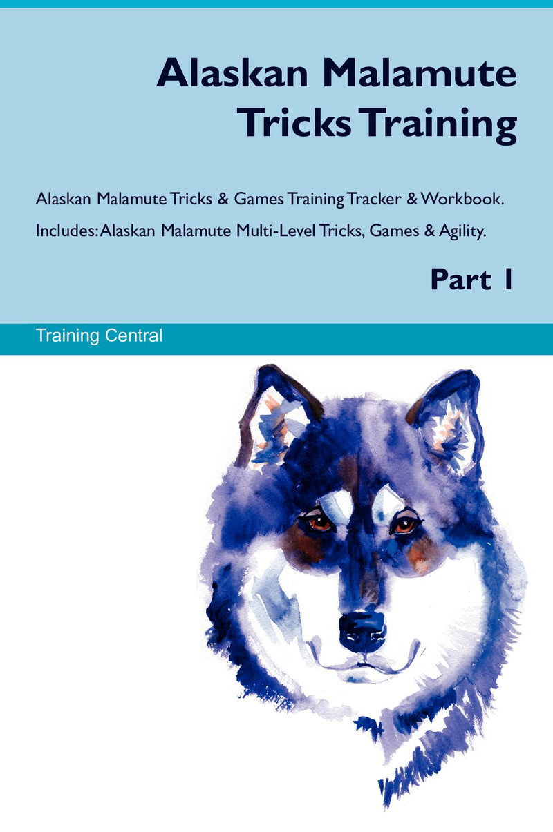 Alaskan Malamute Tricks Training Alaskan Malamute Tricks & Games Training Tracker & Workbook.  Includes: Alaskan Malamute Multi-Level Tricks, Games & Agility. Part 1
