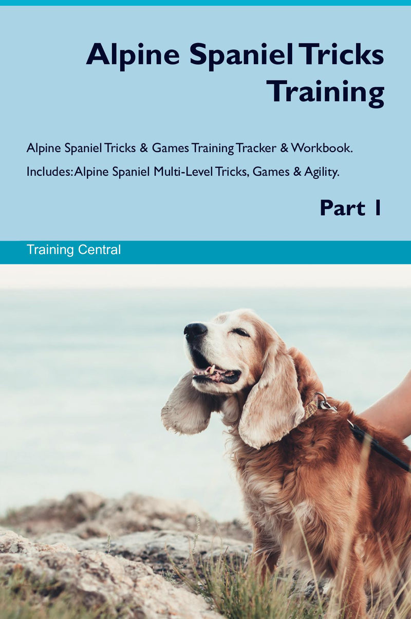 Alpine Spaniel Tricks Training Alpine Spaniel Tricks & Games Training Tracker & Workbook.  Includes: Alpine Spaniel Multi-Level Tricks, Games & Agility. Part 1