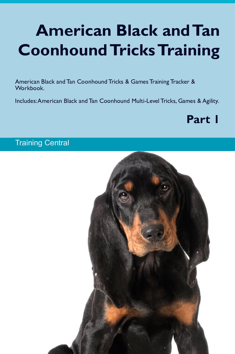 American Black and Tan Coonhound Tricks Training American Black and Tan Coonhound Tricks & Games Training Tracker & Workbook.  Includes: American Black and Tan Coonhound Multi-Level Tricks, Games & Agility. Part 1