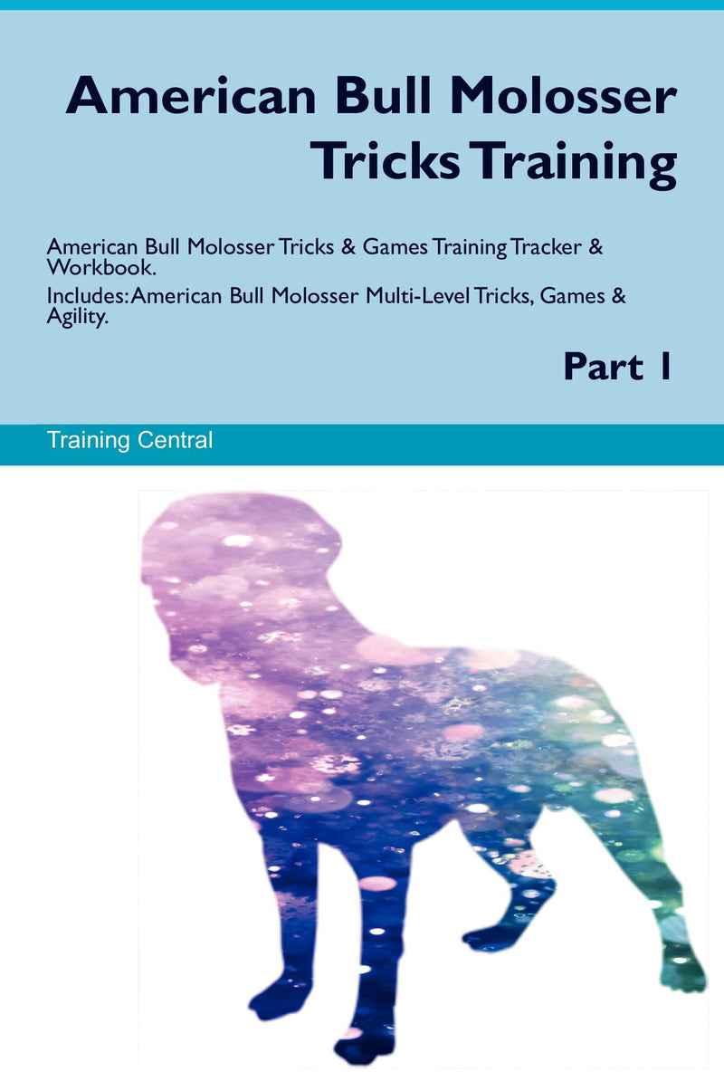 American Bull Molosser Tricks Training American Bull Molosser Tricks & Games Training Tracker & Workbook.  Includes: American Bull Molosser Multi-Level Tricks, Games & Agility. Part 1