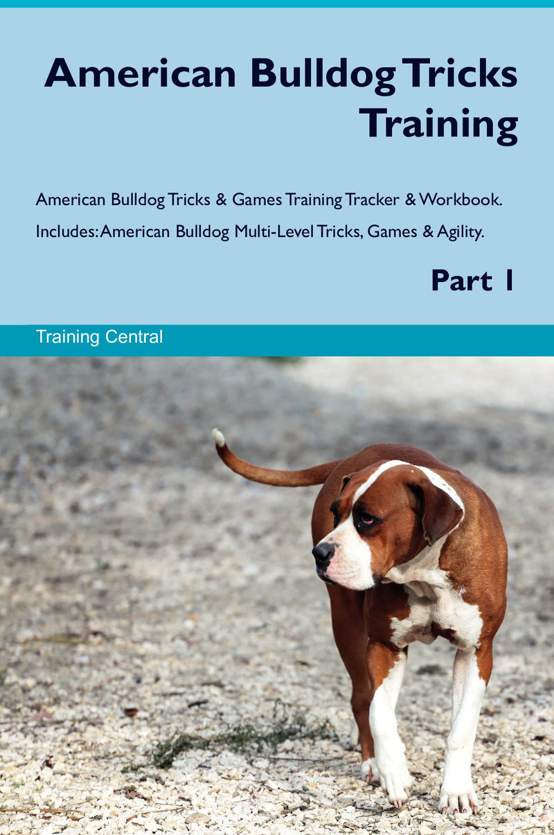 American Bulldog Tricks Training American Bulldog Tricks & Games Training Tracker & Workbook.  Includes: American Bulldog Multi-Level Tricks, Games & Agility. Part 1
