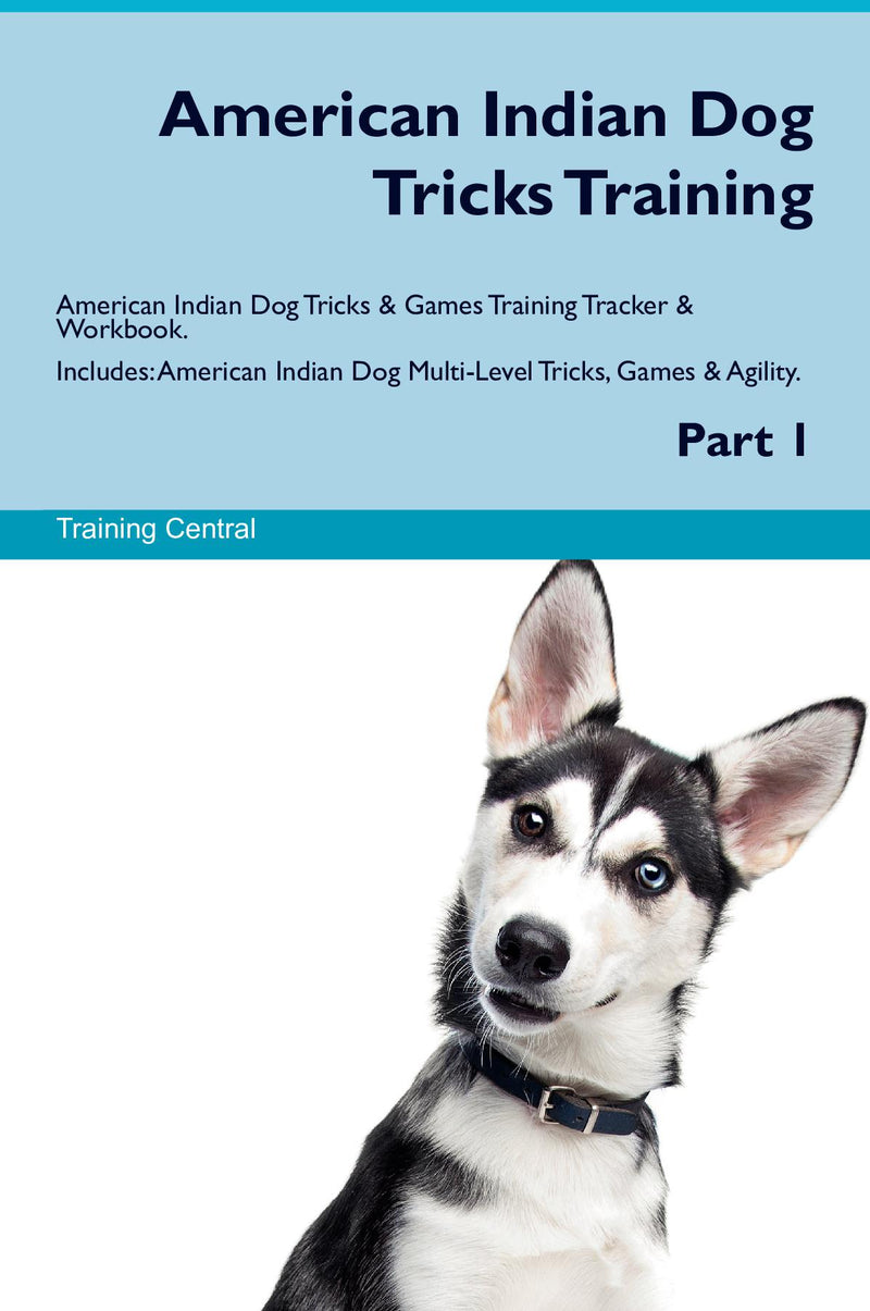 American Indian Dog Tricks Training American Indian Dog Tricks & Games Training Tracker & Workbook.  Includes: American Indian Dog Multi-Level Tricks, Games & Agility. Part 1