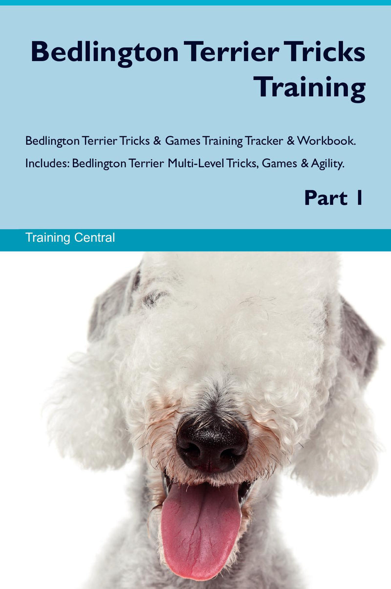 Bedlington Terrier Tricks Training Bedlington Terrier Tricks & Games Training Tracker & Workbook.  Includes: Bedlington Terrier Multi-Level Tricks, Games & Agility. Part 1