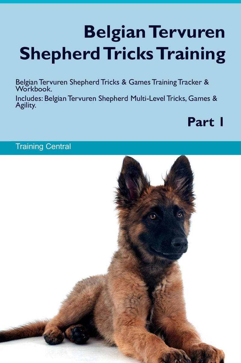 Belgian Tervuren Shepherd Tricks Training Belgian Tervuren Shepherd Tricks & Games Training Tracker & Workbook.  Includes: Belgian Tervuren Shepherd Multi-Level Tricks, Games & Agility. Part 1