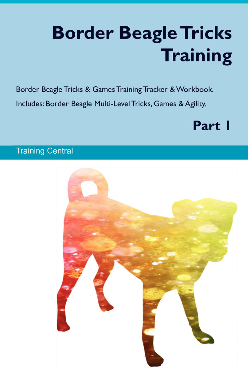 Border Beagle Tricks Training Border Beagle Tricks & Games Training Tracker & Workbook.  Includes: Border Beagle Multi-Level Tricks, Games & Agility. Part 1