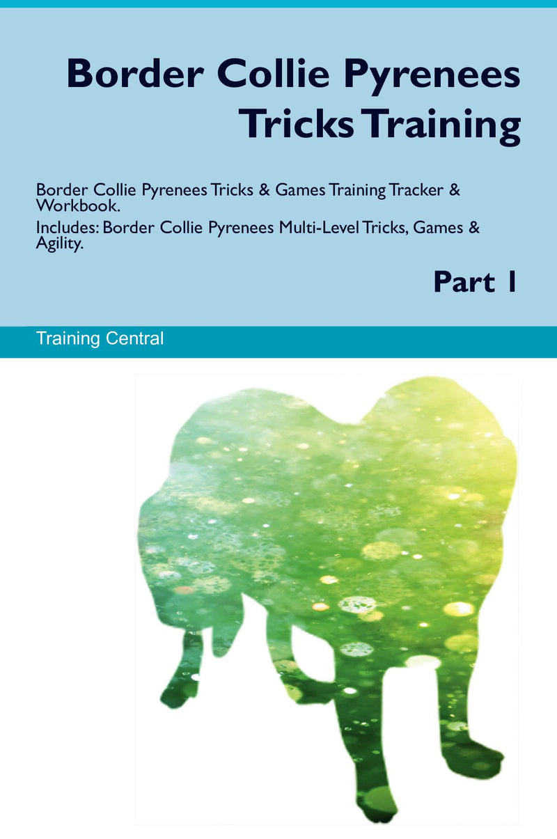 Border Collie Pyrenees Tricks Training Border Collie Pyrenees Tricks & Games Training Tracker & Workbook.  Includes: Border Collie Pyrenees Multi-Level Tricks, Games & Agility. Part 1