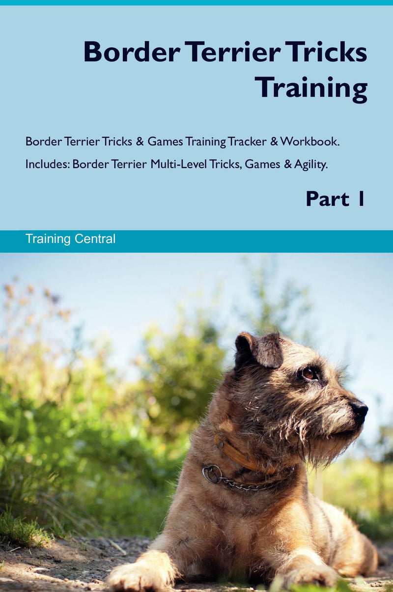 Border Terrier Tricks Training Border Terrier Tricks & Games Training Tracker & Workbook.  Includes: Border Terrier Multi-Level Tricks, Games & Agility. Part 1