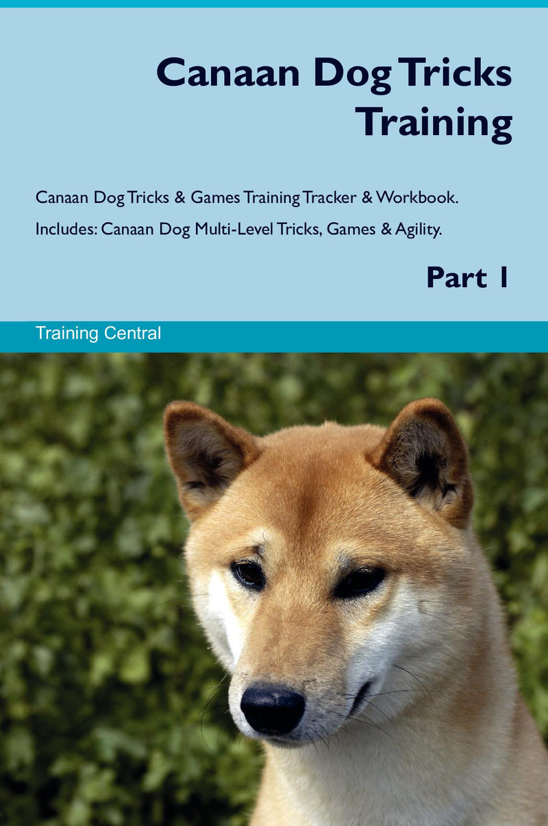 Canaan Dog Tricks Training Canaan Dog Tricks & Games Training Tracker & Workbook.  Includes: Canaan Dog Multi-Level Tricks, Games & Agility. Part 1