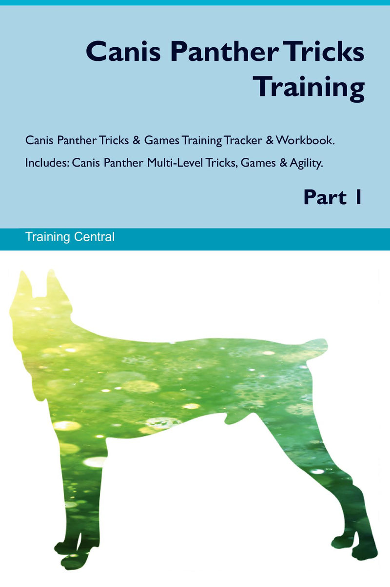 Canis Panther Tricks Training Canis Panther Tricks & Games Training Tracker & Workbook.  Includes: Canis Panther Multi-Level Tricks, Games & Agility. Part 1