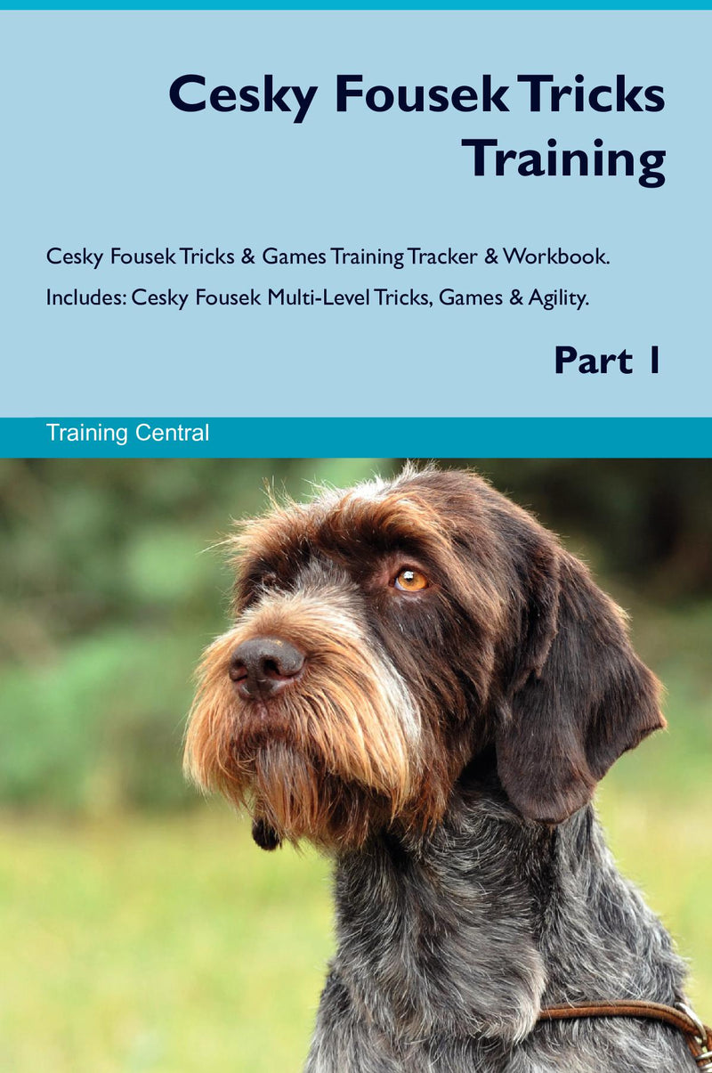 Cesky Fousek Tricks Training Cesky Fousek Tricks & Games Training Tracker & Workbook.  Includes: Cesky Fousek Multi-Level Tricks, Games & Agility. Part 1