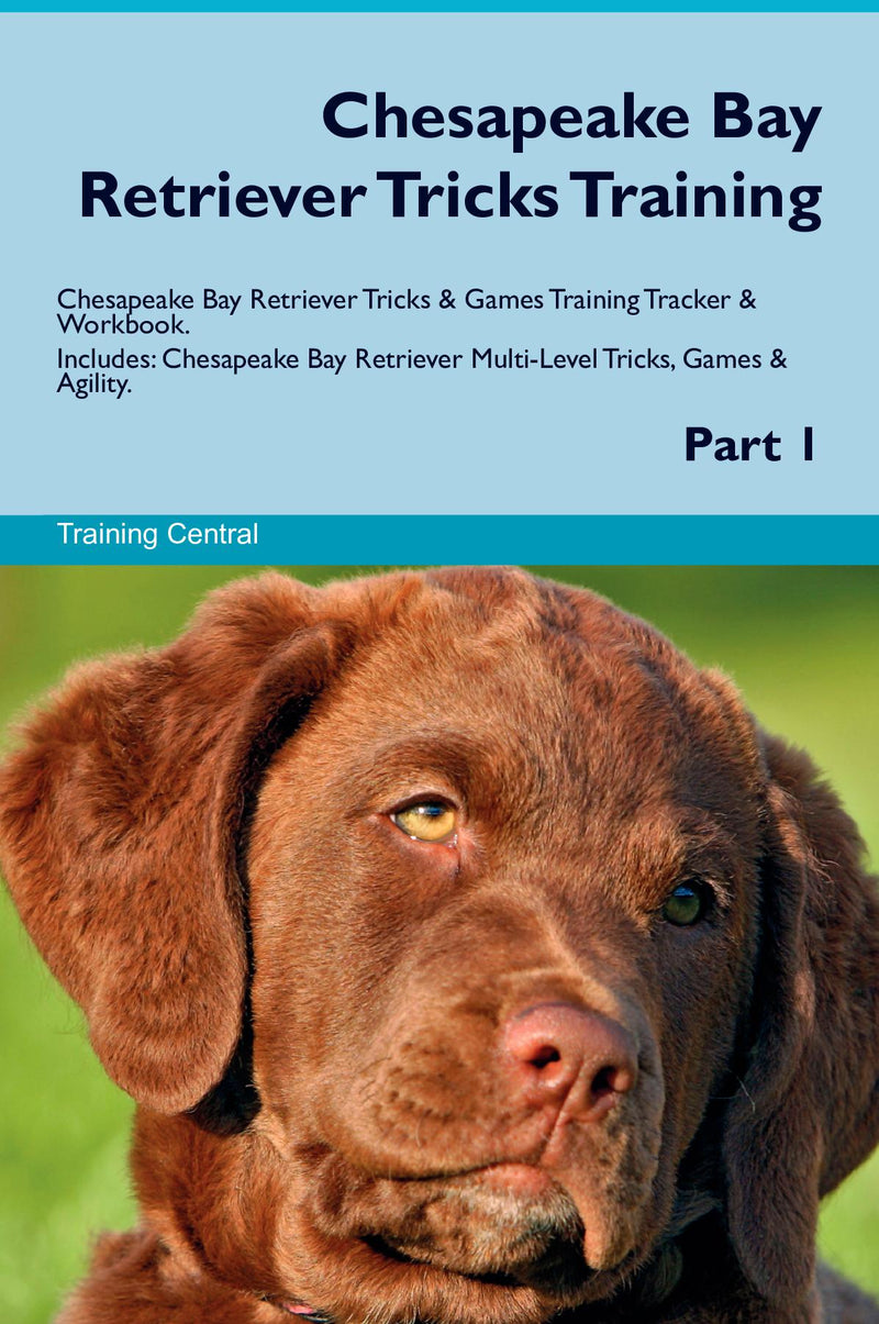 Chesapeake Bay Retriever Tricks Training Chesapeake Bay Retriever Tricks & Games Training Tracker & Workbook.  Includes: Chesapeake Bay Retriever Multi-Level Tricks, Games & Agility. Part 1