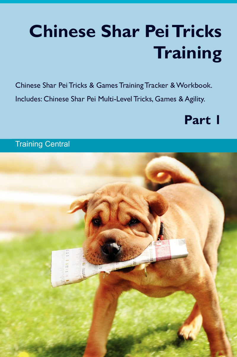 Chinese Shar Pei Tricks Training Chinese Shar Pei Tricks & Games Training Tracker & Workbook.  Includes: Chinese Shar Pei Multi-Level Tricks, Games & Agility. Part 1