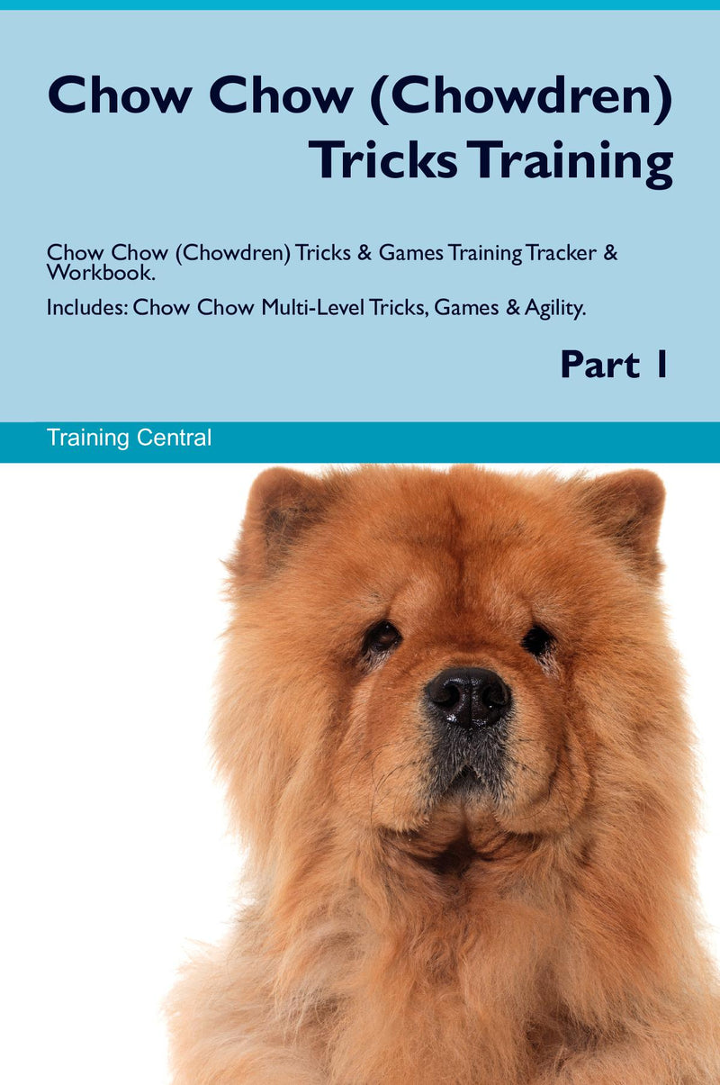 Chow Chow (Chowdren) Tricks Training Chow Chow (Chowdren) Tricks & Games Training Tracker & Workbook.  Includes: Chow Chow Multi-Level Tricks, Games & Agility. Part 1