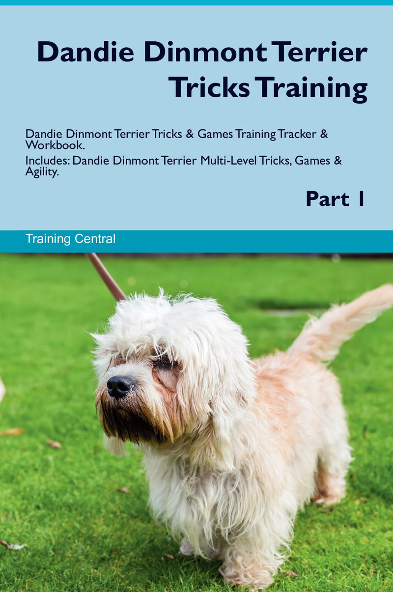 Dandie Dinmont Terrier Tricks Training Dandie Dinmont Terrier Tricks & Games Training Tracker & Workbook.  Includes: Dandie Dinmont Terrier Multi-Level Tricks, Games & Agility. Part 1